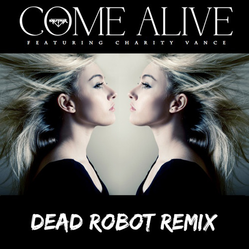 Mutrix - Come Alive Feat. Charity Vance (Dead Robot Remix) [FREE DOWNLOAD]