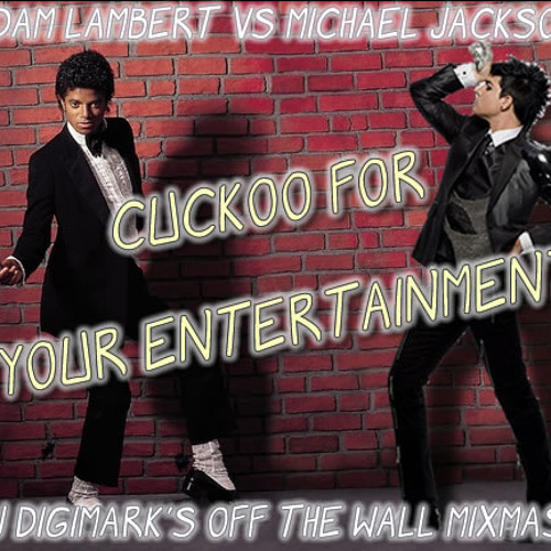 Adam Lambert vs Michael Jackson - Cuckoo For Your Entertainment (DJ DigiMark's Off The Wall MixMash)