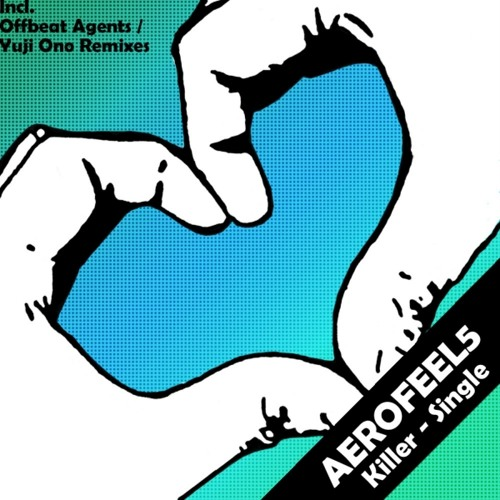 Aerofeel5 - Killer (Inc. Offbeat Agents & Yuji Ono Remixes) >>>OUT NOW<<<