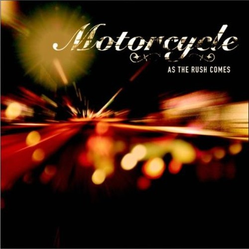 Motorcycle- As The Rush Comes