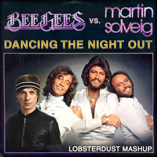 Dancing The Night Out (Bee Gees vs. Martin Solveig) (lobsterdust mashup)