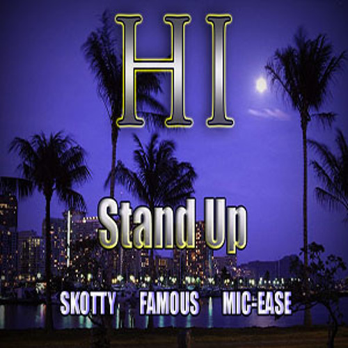 H.I. Stand Up - Skotty, Famous, Mic-Ease