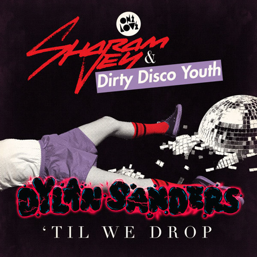 Sharam Jey and Dirty Disco Youth - Till We Drop (Dylan Sanders Remix) **OUT SOON ONELOVE RECORDS**