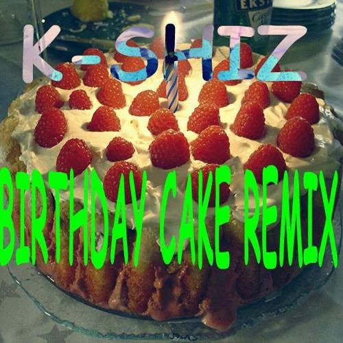 K-SHiZ - Birthday Cake (CAUSE I FELT LIKE IT LOL)