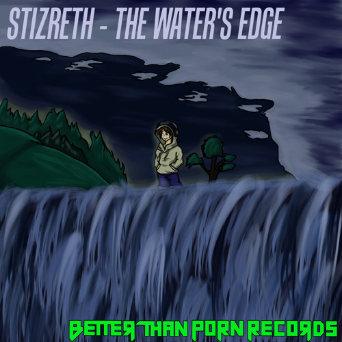 Stizreth - The Water's Edge [Better Than Porn Exclusive]