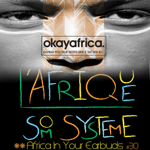 AFRICA IN YOUR EARBUDS #30: L'AFRIQUE SOM SYSTEME