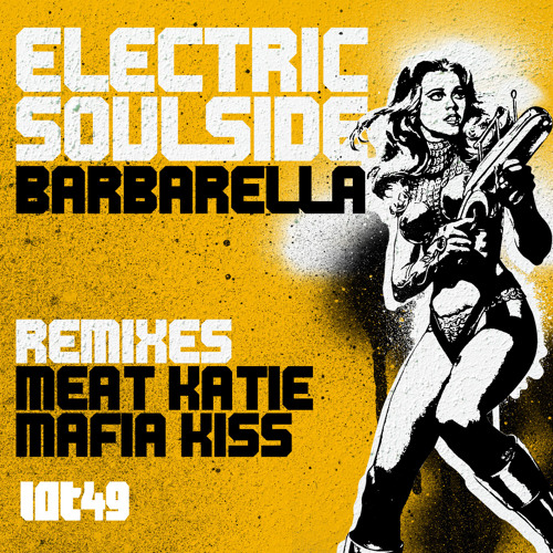 Electric Soulside - Barbarella  - Meat Katie Remix -LOT49!!- Out Now!
