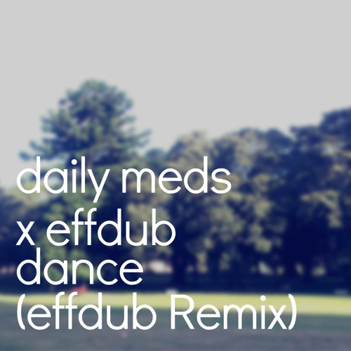 daily meds - dance (effdub Remix)