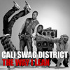 Cali Swag District - The Way I Lean (Dirty)