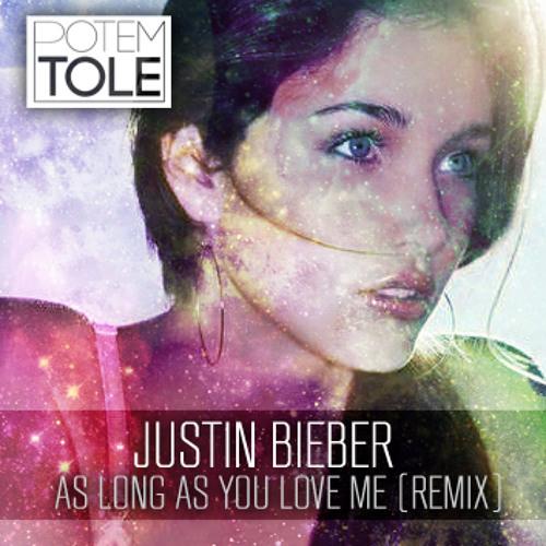 Justin Bieber Ft. Big Sean - As Long As You Love Me (PotemTole Remix)