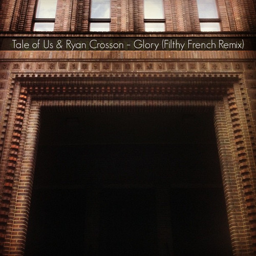 Tale Of Us & Ryan Crosson - Glory (Filthy French Interpretation) FREE DOWNLOAD