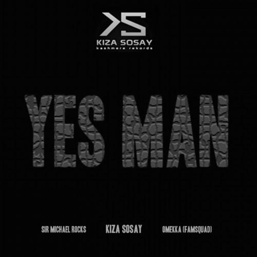 Kiza Sosay x Sir Michael Rocks x Omekka (Famsquad) - Yes Man (Prod. KEEYNOTE)