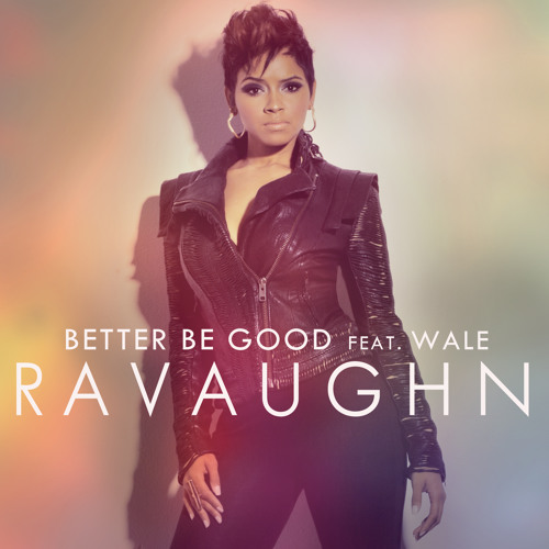 Better Be Good (ft. Wale)