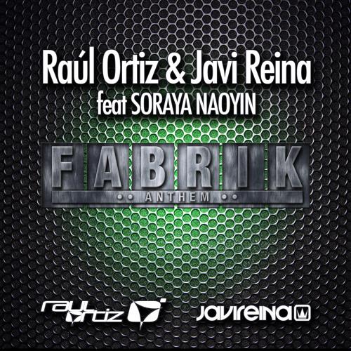 Javi Reina & Raul Ortiz feat.Soraya Naoyin - Fabrik Anthem SC EDIT