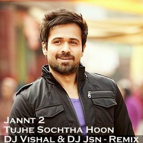 JANNAT 2 - TUJHE SOCHTA HOON - DJ VISHAL & DJ JSN - PROMO