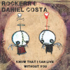 Rockerr & Daniel Costa - Know That i Can Live Without You