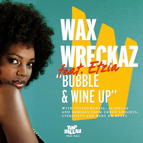 WaxWreckaz ft. Etzia - Bubble and Wine Up (Bert on Beats Remix)