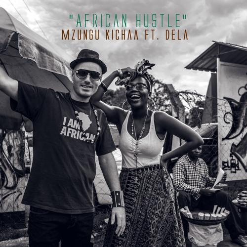 African Hustle - Mzungu Kichaa ft. Dela