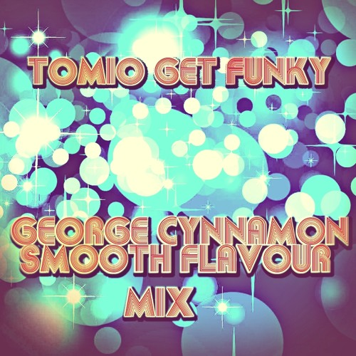 Tomio Get Funky (George Cynnamon Smooth Flavour mix) OUT NOW!!!