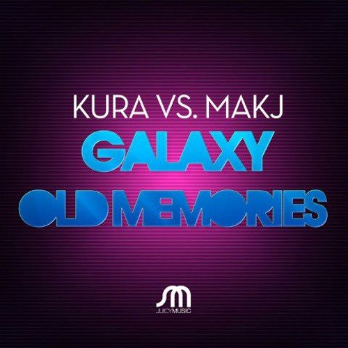 KURA & MAKJ - Galaxy (Juicy Music) OUT NOW