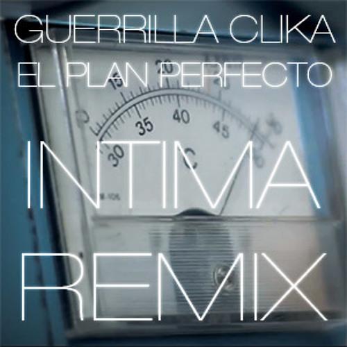 Guerrilla Clika - El Plan Perfecto (Intima Remix)