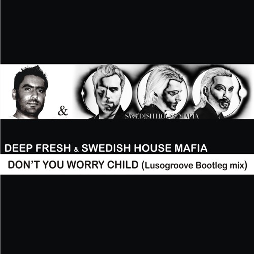 Deep Fresh & SHM - Don't you Worry Child (Lusogroove Bootleg mix)
