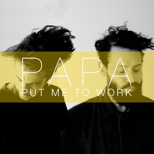 Put Me To Work - PAPA