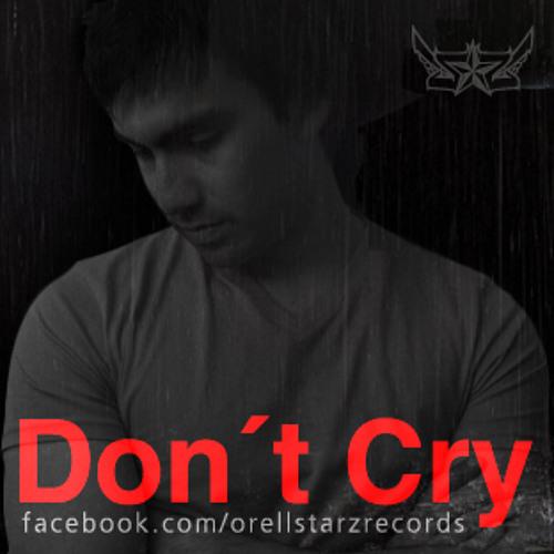 Orell - Don t Cry. (Prod. LhannStarz)