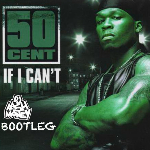 50 CENT - IF I CAN'T (AAsH MONEY BOOTLEG)