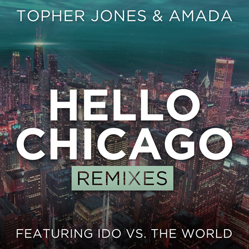 Topher Jones & Amada (feat Ido v The World) - Hello Chicago (Those Usual Suspects Mix)