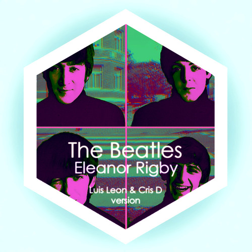 The Beatles - Eleanor Rigby (Luis Leon and Cris D Version)
