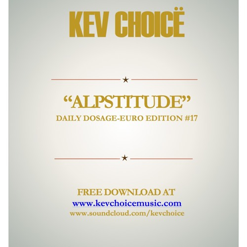 "Daily Dosage Euro Edition #17-""Alpstitude""-Kev Choice"