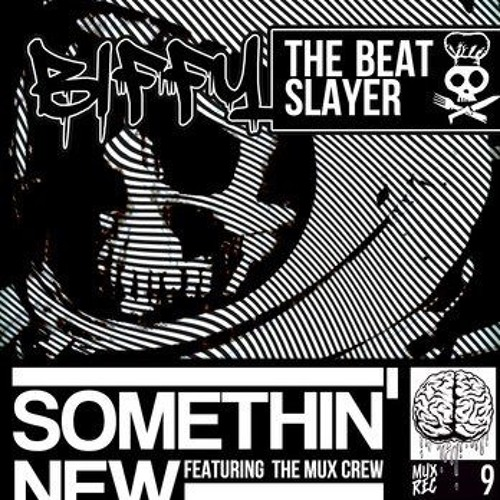 Biffy The Beat Slayer - Somethin' New (ft. the Mux Crew)