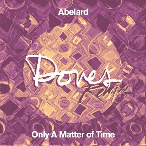 Kai Lavatai - Doves (Abelard Remix) (Only A Matter Of Time) (DOWNLOAD ME)