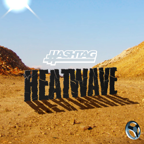 Hashtag - Heat Wave ***FREE DOWNLOAD*** In Info