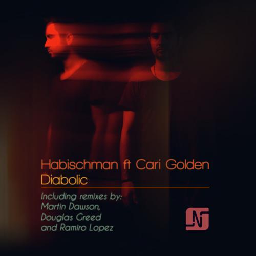 Habischman ft Cari Golden - Diabolic (Martin Dawson, Douglas Greed, Ramiro Lopez Remixes)