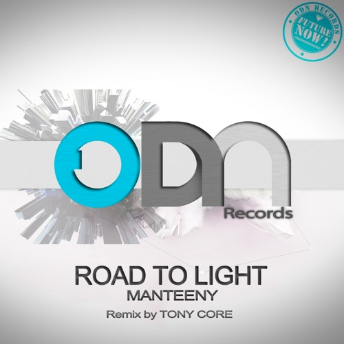 Manteeny  - Road To Light(Tony Core Remix)OUT NOW [ODN Records]