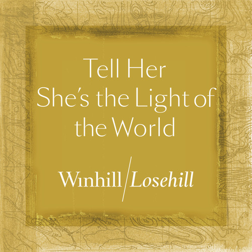 Winhill/Losehill - Tell Her She's the Light of the World