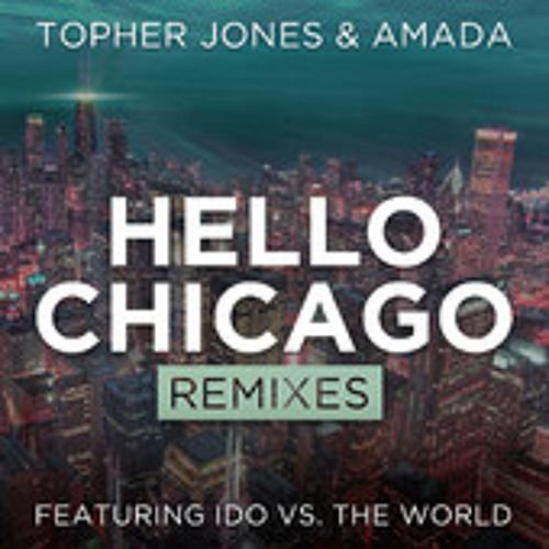 Topher Jones & Amada - Hello Chicago (Stratus Remix)