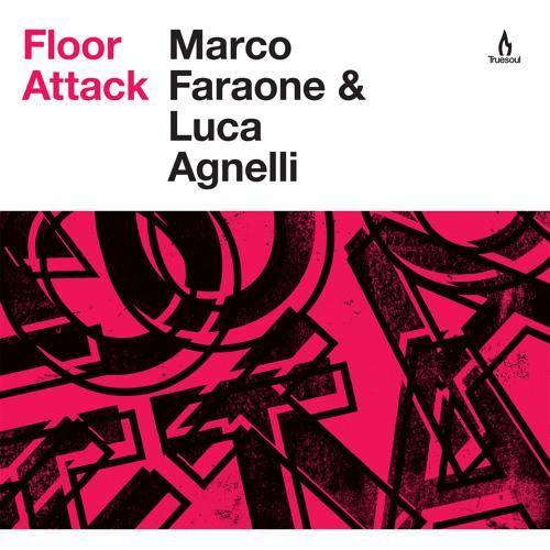TRUE1240 - Marco Faraone & Luca Agnelli - Floor Attack - Truesoul