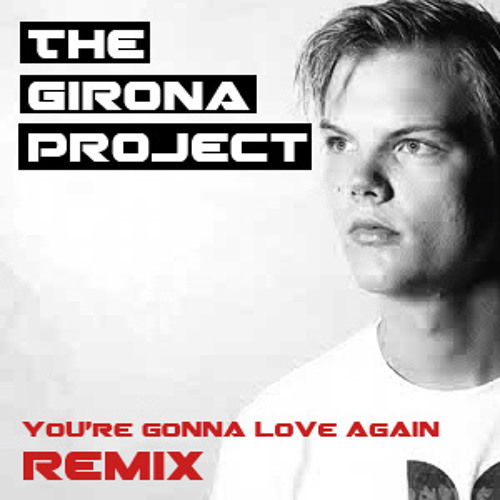 Nervo ft. Avicii - You're Gonna Love Again (The Girona Project Remix)