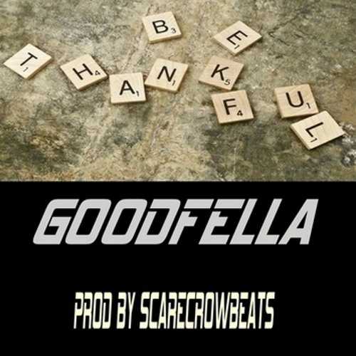 BE THANKFUL - GOODFELLA   .PROD BY @ScarecrowBeats