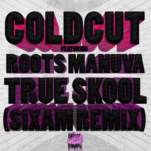 COLDCUT - TRUE SKOOL (SIXAM REMIX) - FREE DL! OUT NOW!