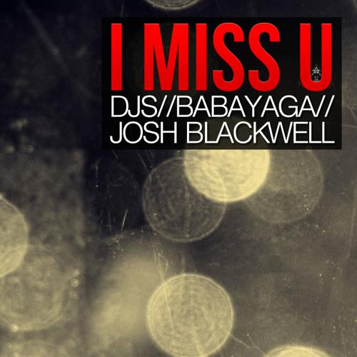 Josh Blackwell & Babayaga - I MISS U (Deep vibes)