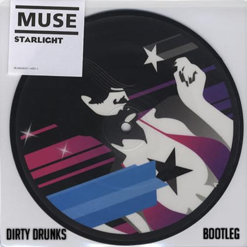 Muse - Starlight (Dirty Drunks Bootleg)