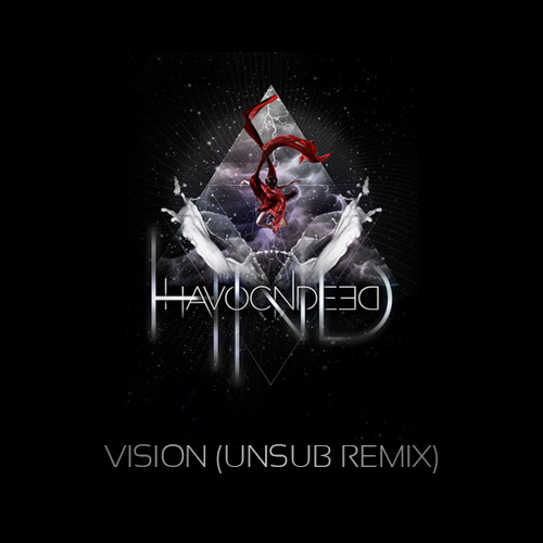 Vision by HavocNdeeD (Unsub Remix)