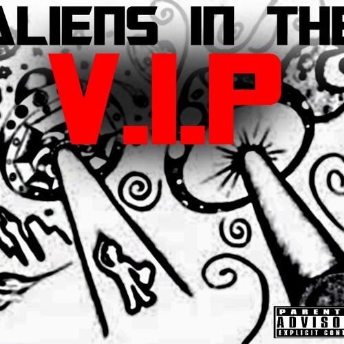 Aliens In The V.I.P (Remix)