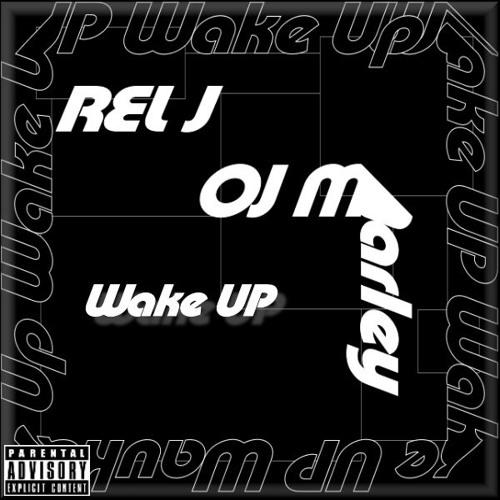 Rel J Ft OJ Marley - Wake Up