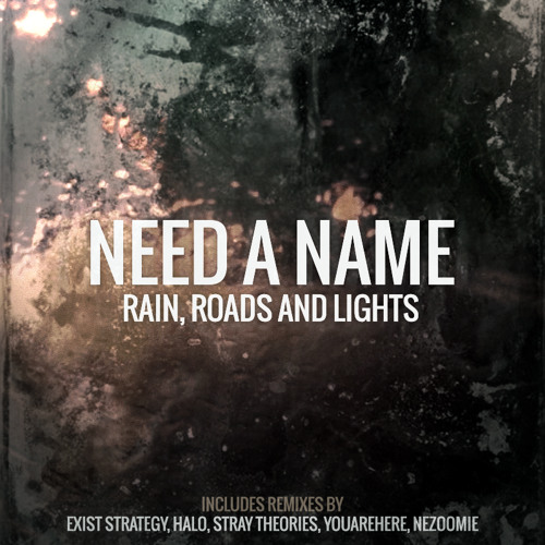 Need a Name - Rain, Roads and Lights (Stray Theories Remix)