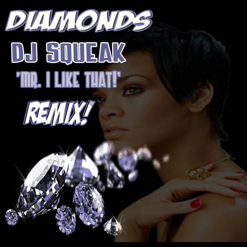 Diamonds-Dj Squeak Mr. I Like That! Remix